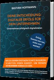 Deine Entscheidung - Digitaler Erfolg für dein Unternehmen - kostenloses Buch Bastian Hoffmann